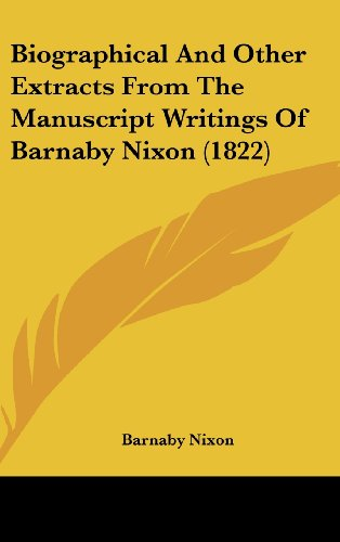 9781161770582: Biographical and Other Extracts from the Manuscript Writings of Barnaby Nixon (1822)