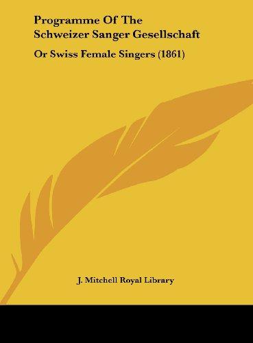 9781161770902: Programme of the Schweizer Sanger Gesellschaft: Or Swiss Female Singers (1861)