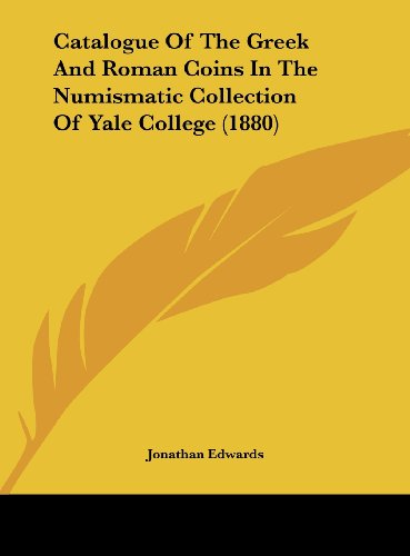 9781161772814: Catalogue of the Greek and Roman Coins in the Numismatic Collection of Yale College (1880)