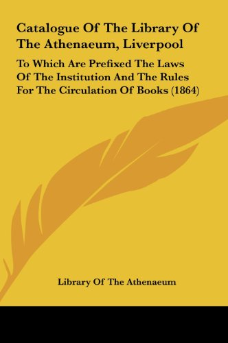 9781161772937: Catalogue of the Library of the Athenaeum, Liverpool: To Which Are Prefixed the Laws of the Institution and the Rules for the Circulation of Books (18
