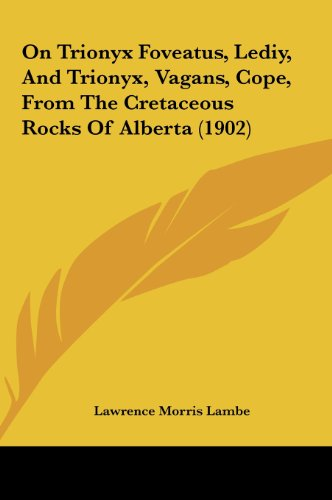 9781161775129: On Trionyx Foveatus, Lediy, And Trionyx, Vagans, Cope, From The Cretaceous Rocks Of Alberta (1902)