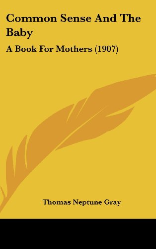 9781161775518: Common Sense And The Baby: A Book For Mothers (1907)