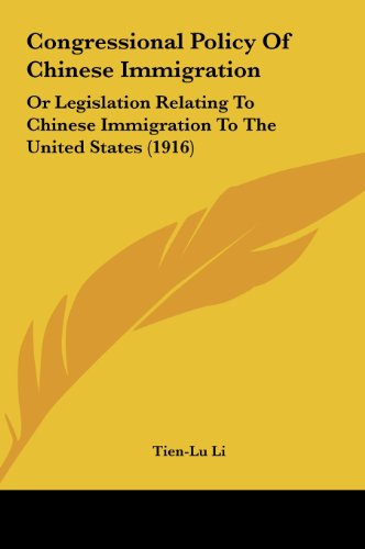 9781161775686: Congressional Policy Of Chinese Immigration: Or Legislation Relating To Chinese Immigration To The United States (1916)