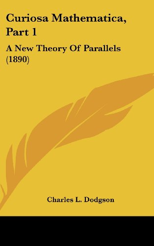 9781161777062: Curiosa Mathematica, Part 1: A New Theory Of Parallels (1890)