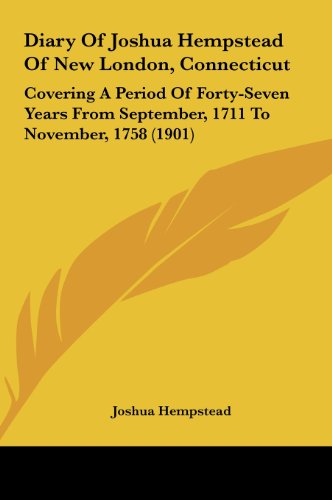9781161778175: Diary Of Joshua Hempstead Of New London, Connecticut: Covering A Period Of Forty-Seven Years From September, 1711 To November, 1758 (1901)