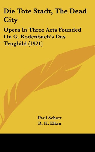 9781161778274: Die Tote Stadt, The Dead City: Opera In Three Acts Founded On G. Rodenbach's Das Trugbild (1921) (German Edition)