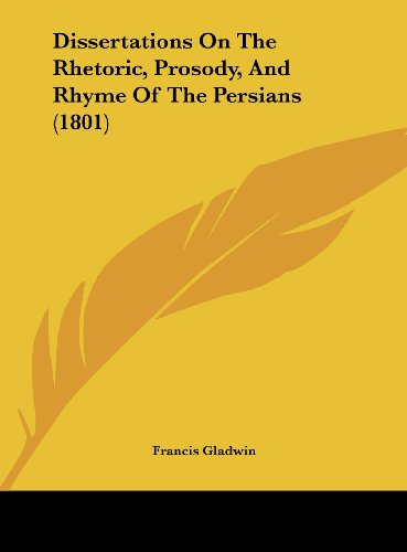 9781161778649: Dissertations on the Rhetoric, Prosody, and Rhyme of the Persians (1801)