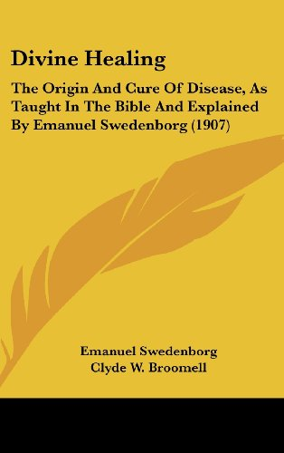 9781161778687: Divine Healing: The Origin And Cure Of Disease, As Taught In The Bible And Explained By Emanuel Swedenborg (1907)