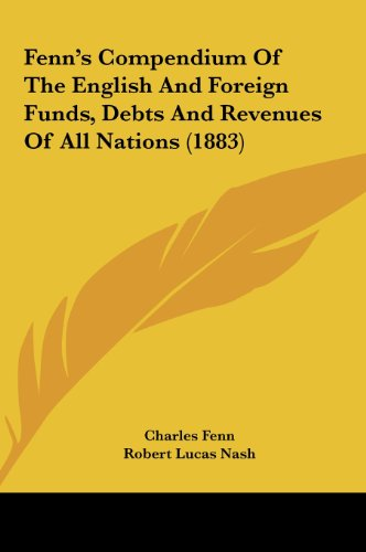 9781161782523: Fenn's Compendium of the English and Foreign Funds, Debts and Revenues of All Nations (1883)