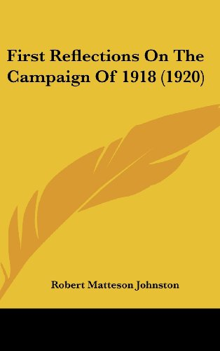 First Reflections on the Campaign of 1918: Johnston, R. M.