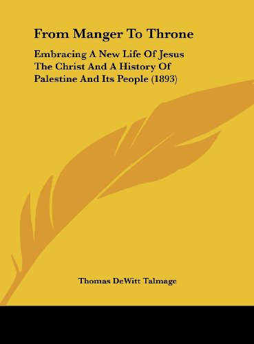 9781161784015: From Manger To Throne: Embracing A New Life Of Jesus The Christ And A History Of Palestine And Its People (1893)