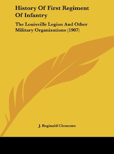 9781161788273: History Of First Regiment Of Infantry: The Louisville Legion And Other Military Organizations (1907)
