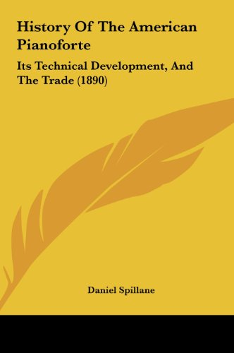9781161788310: History Of The American Pianoforte: Its Technical Development, And The Trade (1890)