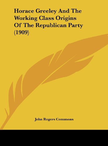 9781161789089: Horace Greeley And The Working Class Origins Of The Republican Party (1909)