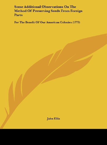 9781161791235: Some Additional Observations on the Method of Preserving Seeds from Foreign Parts: For the Benefit of Our American Colonies (1773)