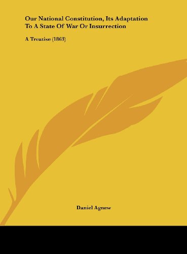 9781161795264: Our National Constitution, Its Adaptation to a State of War or Insurrection: A Treatise (1863)