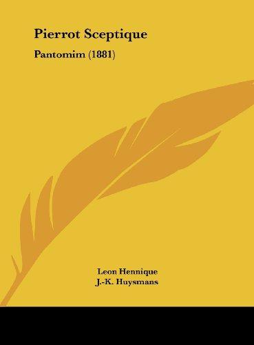 Pierrot Sceptique: Pantomim (1881) (French Edition) (9781161795714) by Hennique, Leon; Huysmans, J.-K.