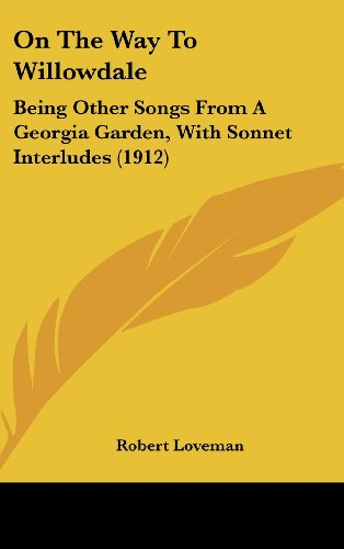 9781161796797: On The Way To Willowdale: Being Other Songs From A Georgia Garden, With Sonnet Interludes (1912)