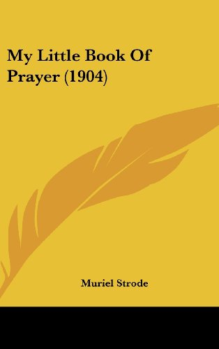 9781161804720: My Little Book Of Prayer (1904)