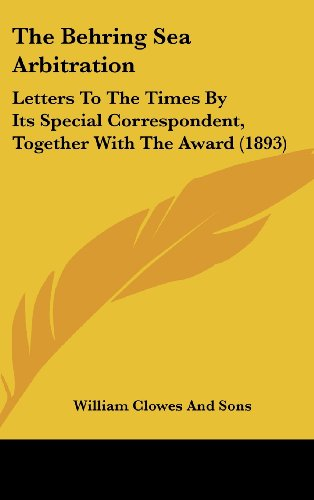 9781161807431: The Behring Sea Arbitration: Letters To The Times By Its Special Correspondent, Together With The Award (1893)
