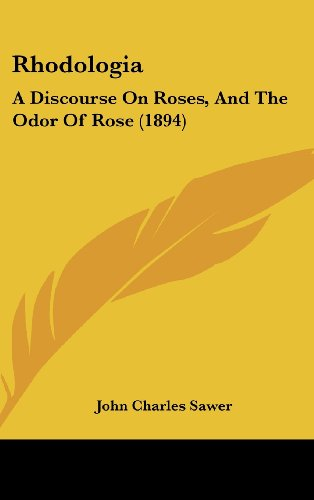 9781161810493: Rhodologia: A Discourse On Roses, And The Odor Of Rose (1894)