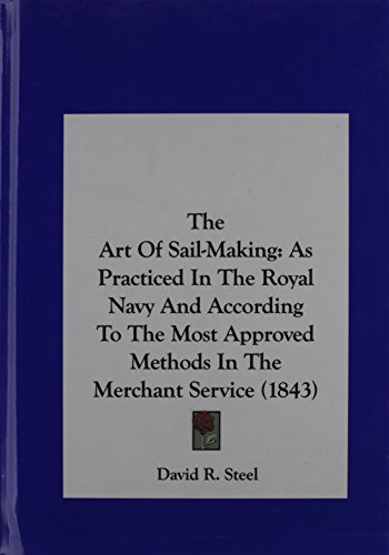 9781161814835: The Art of Sail-Making: As Practiced in the Royal Navy and According to the Most Approved Methods in the Merchant Service (1843)