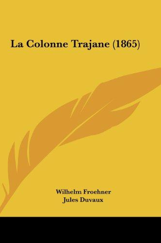 9781161815917: La Colonne Trajane (1865)