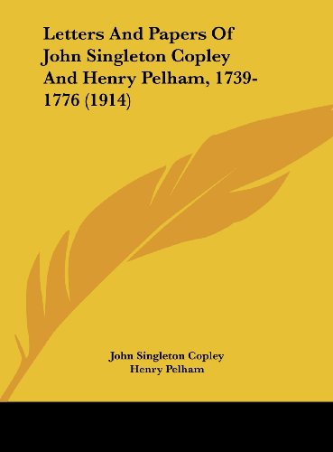 9781161819076: Letters And Papers Of John Singleton Copley And Henry Pelham, 1739-1776 (1914)
