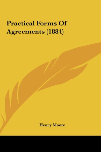 Practical Forms of Agreements (1884) (1161819533) by Moore, Henry