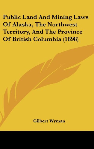 9781161821109: Public Land And Mining Laws Of Alaska, The Northwest Territory, And The Province Of British Columbia (1898)