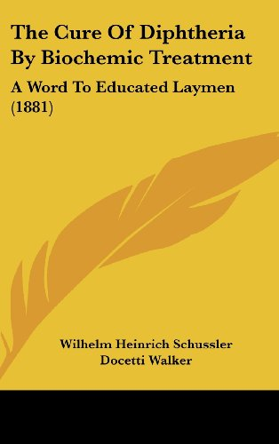 9781161824551: The Cure of Diphtheria by Biochemic Treatment: A Word to Educated Laymen (1881)