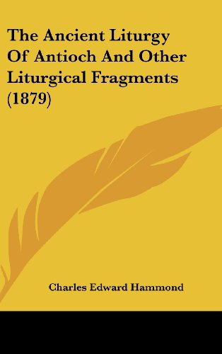 9781161825015: The Ancient Liturgy of Antioch and Other Liturgical Fragments (1879)