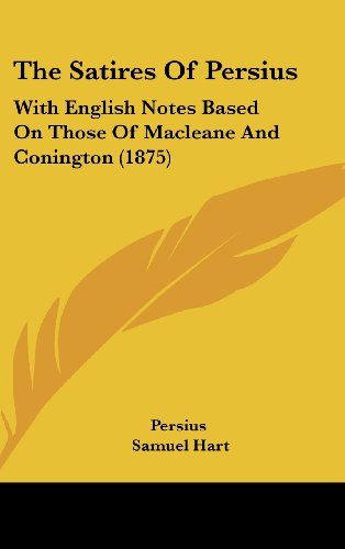 9781161829112: The Satires of Persius: With English Notes Based on Those of Macleane and Conington (1875)