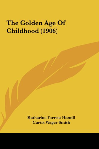 9781161830163: The Golden Age Of Childhood (1906)