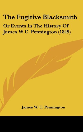 9781161830996: The Fugitive Blacksmith: Or Events In The History Of James W C. Pennington (1849)