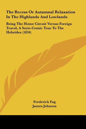 9781161833188: The Recess or Autumnal Relaxation in the Highlands and Lowlands: Being the Home Circuit Versus Foreign Travel, a Serio-Comic Tour to the Hebrides (183