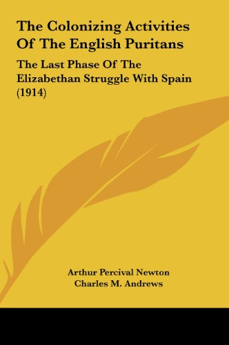 9781161834406: The Colonizing Activities Of The English Puritans: The Last Phase Of The Elizabethan Struggle With Spain (1914)