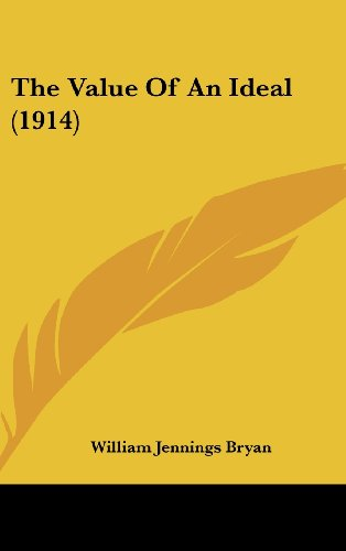 The Value of an Ideal (1914) (9781161838091) by William Jennings Bryan