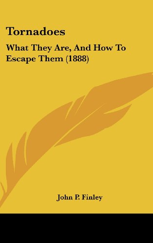 9781161840469: Tornadoes: What They Are, And How To Escape Them (1888)