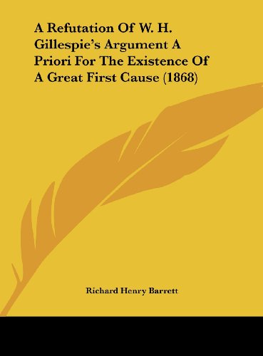 9781161843279: A Refutation of W. H. Gillespie's Argument a Priori for the Existence of a Great First Cause (1868)