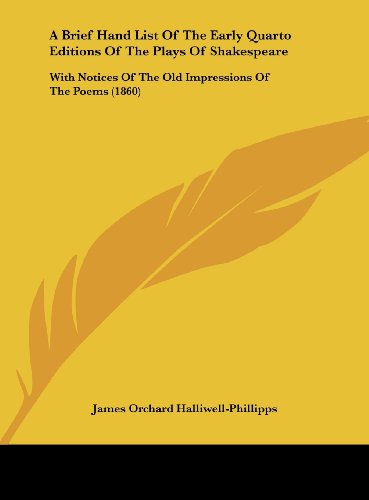 9781161844405: A Brief Hand List of the Early Quarto Editions of the Plays of Shakespeare: With Notices of the Old Impressions of the Poems (1860)