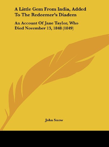 9781161845013: A Little Gem from India, Added to the Redeemer's Diadem: An Account of Jane Taylor, Who Died November 13, 1848 (1849)