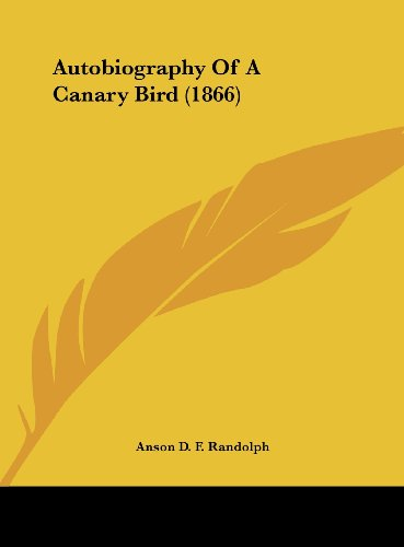 9781161846706: Autobiography of a Canary Bird (1866)