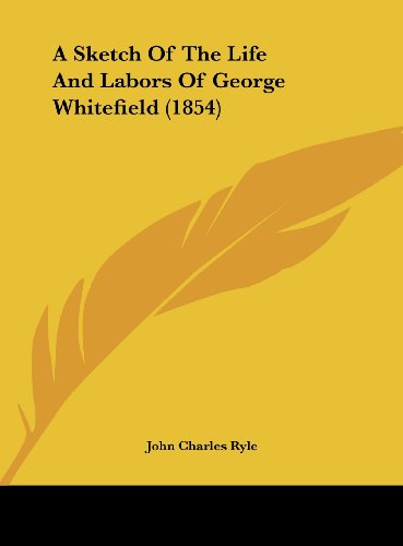 9781161847628: A Sketch of the Life and Labors of George Whitefield (1854)