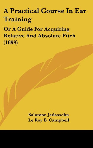 9781161854084: A Practical Course In Ear Training: Or A Guide For Acquiring Relative And Absolute Pitch (1899)