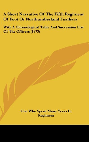 9781161854848: A Short Narrative of the Fifth Regiment of Foot or Northumberland Fusiliers: With a Chronological Table and Succession List of the Officers (1873)