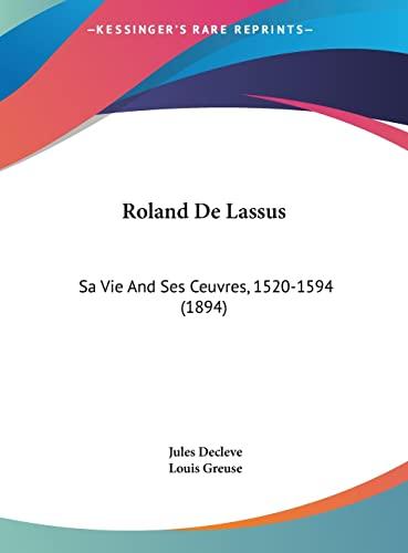 9781161857375: Roland De Lassus: Sa Vie And Ses Ceuvres, 1520-1594 (1894) (French Edition)