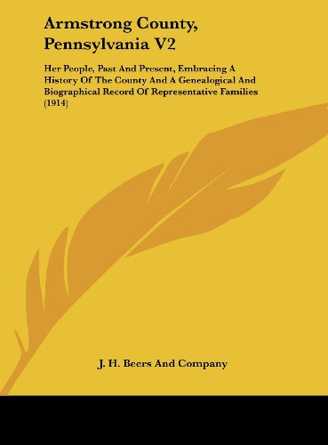 9781161858167: Armstrong County, Pennsylvania V2: Her People, Past And Present, Embracing A History Of The County And A Genealogical And Biographical Record Of Representative Families (1914)