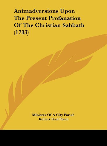 9781161858525: Animadversions Upon the Present Profanation of the Christian Sabbath (1783)