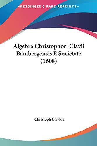 9781161864427: Algebra Christophori Clavii Bambergensis E Societate (1608)